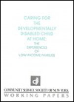 Caring for the Developmentally Disabled Child at Home: The Experiences of Low-Income Families - Michael J. Smith
