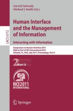 Human Interface And The Management Of Information. Interacting With Information: Symposium On Human Interface 2011, Held As Part Of Hci International ... Applications, Incl. Internet/Web, And Hci) - Gavriel Salvendy, Michael J. Smith