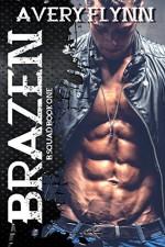 Brazen: B-Squad Book One - Avery Flynn