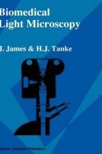 Biomedical Light Microscopy - J. James, H.J Tanke