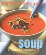 Soup: Simply Sensational - Matthew Drennan