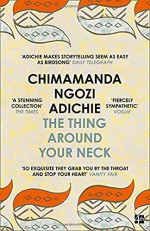 The Thing Around Your Neck - Chimamanda Ngozi Adichie