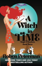 A Witch In Time (Magic and Mayhem) (Volume 3) - Robyn Peterman