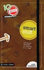 Smart Stuff: Exploring Proverbs 10 Minutes at a Time - Kurt Johnston