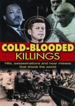 Cold Blooded Killings: Hits, Assassinations, and Near Misses That Shook The World - Charlotte Greig