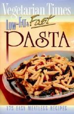 Vegetarian Times Low-Fat & Fast Pasta - Vegetarian Times, Karen A. Levin