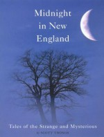 Midnight in New England: Tales of the Strange and Mysterious - Scott Thomas