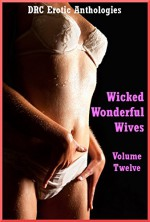 Wicked, Wonderful Wives Volume 12: Five Explicit Sexy Wife Erotica Stories - Alice Drake