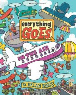 Everything Goes: In the Air - Brian Biggs