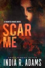 Scar Me (Haunted Roads #2) - India R. Adams