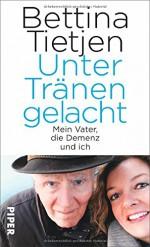 Unter Tränen gelacht: Mein Vater, die Demenz und ich - Bettina Tietjen