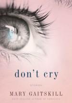 Don't Cry - Mary Gaitskill