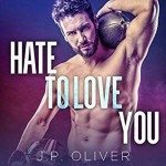 Hate To Love You - J. P. Oliver