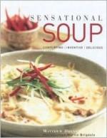 Sensational Soup: Comforting, Inventive, Delicious - Matthew Drennan, Martin Brigdale