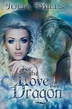 For The Love Of Her Dragon (Dragon Guard Series Book 4) - Julia Mills, Lisa Miller, Linda Boulanger