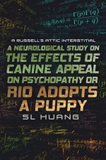 A Neurological Study on the Effects of Canine Appeal on Psychopathy, or, RIO ADOPTS A PUPPY: A Russell's Attic Interstitial - SL Huang