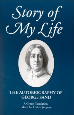 Story of My Life: The Autobiography of George Sand (Suny Series, Women Writers in Translation) - George Sand, Thelma Jurgrau