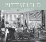 Pittsfield: Gem City in the Gilded Age - Carole Owens