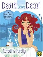 Death Before Decaf: A Java Mystery - Caroline Fardig