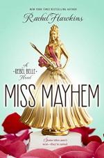 Miss Mayhem: A Rebel Belle Novel - Rachel Hawkins