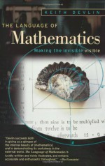 The Language of Mathematics: Making the Invisible Visible - Keith J. Devlin