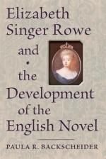 Elizabeth Singer Rowe and the Development of the English Novel - Paula R. Backscheider