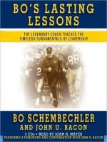 Bo's Lasting Lessons: The Legendary Coach Teaches the Timeless Fundamentals of Leadership - Bo Schembechler, John U. Bacon, John H. Mayer, John Bacon