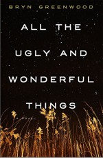 All the Ugly and Wonderful Things: A Novel - Bryn Greenwood
