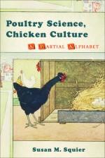 Poultry Science, Chicken Culture: A Partial Alphabet - Susan Merrill Squier