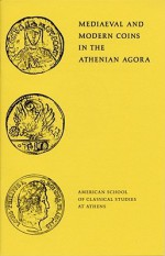 Mediaeval and Modern Coins in the Athenian Agora - Fred S. Kleiner