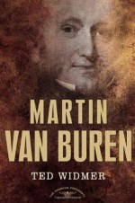 Martin Van Buren - Ted Widmer, Arthur M. Schlesinger Jr.
