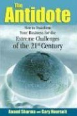 The Antidote: How to Transform Your Business for the Extreme Challenges of the 21st Century - Anand Sharma