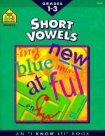 Short Vowels 1-3-Workbook - School Zone Publishing Company, Nan Brooks