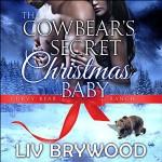The Cowbear's Secret Christmas Baby - Liv Brywood, Beth Roeg