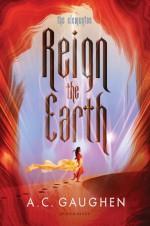 Reign The Earth - A.C. Gaughen