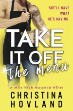 Take It Off the Menu (Mile High Matched #3) - Christina Hovland
