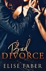 Bad Divorce (The Billionaires Club) - Elise Faber