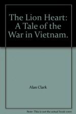 The Lion Heart: A Tale of the War in Vietnam. - Alan Clark