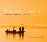The Coasts of Carolina: Seaside to Sound Country - Bland Simpson, Scott Taylor