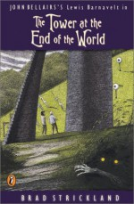 The Tower at the End of the World - Brad Strickland, John Bellairs, S.D. Schindler