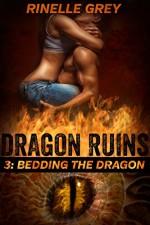 Bedding the Dragon (Dragon Ruins Book 3) - Rinelle Grey
