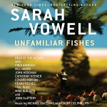 Unfamiliar Fishes - Sarah Vowell, Maya Rudolph, Bill Hader, Fred Armisen, Keanu Reeves, Catherine Keener, Edward Norton, John Hodgman, John Slattery, Paul Rudd
