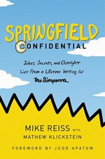 Springfield Confidential: Jokes, Secrets, and Outright Lies from a Lifetime Writing for The Simpsons - Mike Reiss