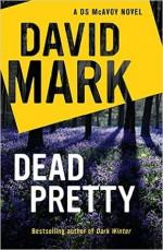 Dead Pretty - David Mark