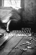 Frantumaglia: A Writer's Journey - Elena Ferrante, Ann Goldstein