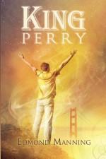 King Perry - Edmond Manning