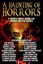 A Haunting of Horrors: A Twenty-Novel eBook Bundle of Horror and the Occult - Chet Williamson, John Farris, John Skipp, Craig Spector, Ronald Kelly, David Niall Wilson, Tom Piccirilli, David J. Schow, Elizabeth Massie, Hugh B. Cave