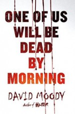One of Us Will Be Dead by Morning - David Moody