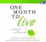One Month To Live: Thirty Days To A No Regrets Life (Unabridged On 6 C Ds) - Kerry Shook and Chris Shook, Robertson Dean
