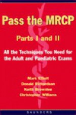 Pass the MRCP Parts I and II: All the Techniques You Need for the Adult and Paediatric Exams - Mark Elliott, Donald Richardson